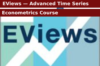EViews — Advanced Time Series Econometrics Course