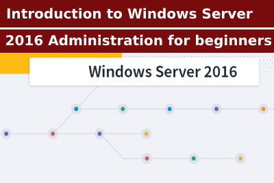 Introduction to Windows Server 2016 Administration for Beginners Course