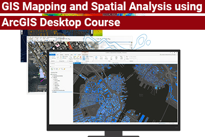 GIS Mapping and Spatial Analysis using ArcGIS Desktop Course