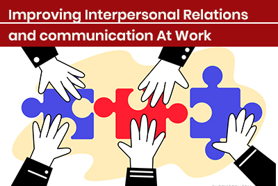 Improving Interpersonal Relations and communication At Work