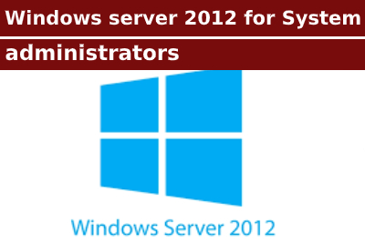 Windows server 2012 for System administrators Course