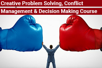 Creative Problem Solving, Conflict Management and Decision Making Course