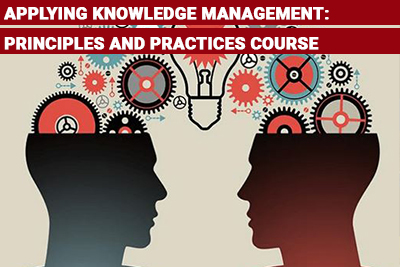 Applying Knowledge Management: Principles and Practices Course