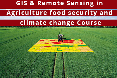 GIS & Remote Sensing in Agriculture, food security and climate change Course