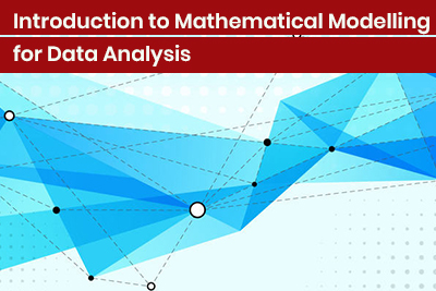 Introduction to Mathematical Modelling for Data Analysis