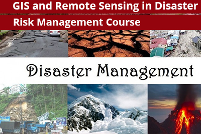 GIS and Remote Sensing in Disaster Risk Management Course