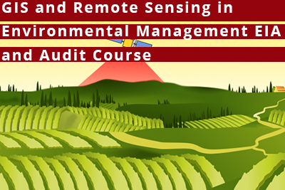 GIS and Remote Sensing in Environmental Management, EIA and Audit Course