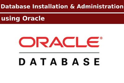 Database Installation and Administration using Oracle Course