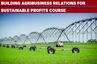 Building Agribusiness Relations for Sustainable Profits Course