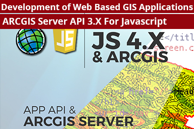 Development of Web Based GIS Applications using ARCGIS Server API 3.X For Javascript Course