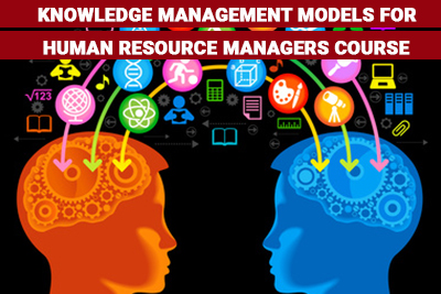 Knowledge Management Models for Human Resource Managers Course