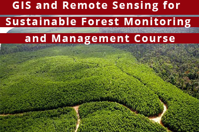 GIS and Remote Sensing for Sustainable Forest Monitoring and Management Course