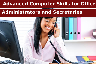 Advanced Computer Skills for Office Administrators and Secretaries Course
