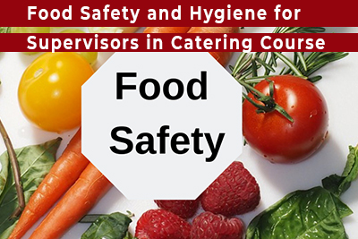 Food Safety and Hygiene for Supervisors in Catering Course