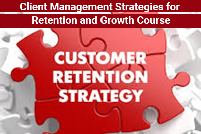 Client Management Strategies for Retention and Growth Course