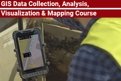 GIS Data Collection, Analysis, Visualization & Mapping Course