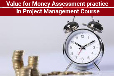 Value for Money Assessment practice in Project Management Course