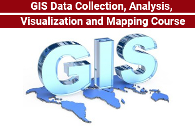 GIS Data Collection, Analysis, Visualization and Mapping Course