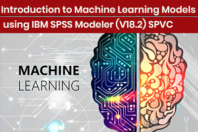 Introduction to Machine Learning Models using IBM SPSS Modeler (V18.2) SPVC Course