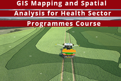 GIS Mapping and Spatial Analysis for Health Sector Programmes Course
