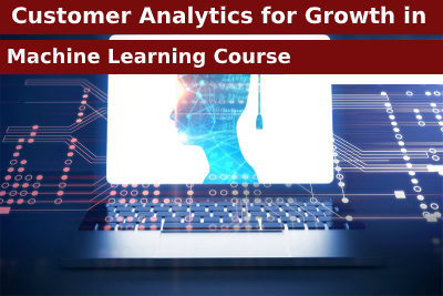 Customer Analytics for Growth in Machine Learning Course